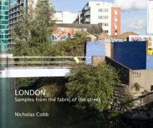 © Nicholas Cobb: 'LONDON: Samples from the fabric of the street'